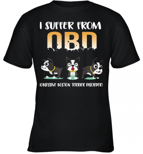 I Suffer From OCD Obsessive Boston Terrier Disorder Youth T-Shirt
