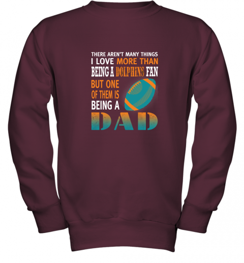 zv4v i love more than being a dolphins fan being a dad football youth sweatshirt 47 front maroon