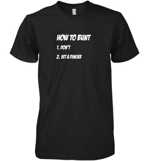 How To Bunt 1 Don't 2 Hit A Dinger Baseball Softball Premium Men's T-Shirt
