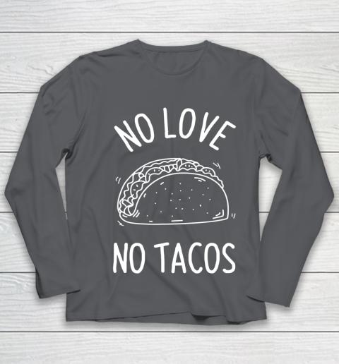 No Love No Tacos La Carreta Mexican Grill Food Lover Funny Youth Long Sleeve 6