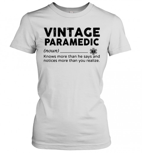 Vintage Paramedic Knows More Than He Says And Notices More Than You Realize Women's T-Shirt