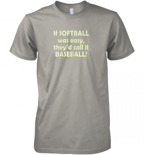 fv82 if softball was easy they39 d call it baseball funny premium guys tee 5 front light grey