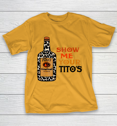 Show Me Your Tito s Funny Drinking Vodka Alcohol Lover T-Shirt 2