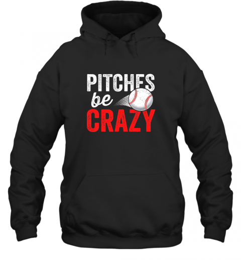 Pitches Be Crazy Baseball Shirt Funny Pun Mom Dad Adult Hoodie