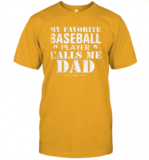 fzkx my favorite baseball player calls me dad funny father39 s day jersey t shirt 60 front gold