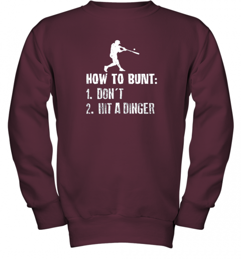 xzrc how to bunt don39 t hit a dinger shirt funny baseball youth sweatshirt 47 front maroon