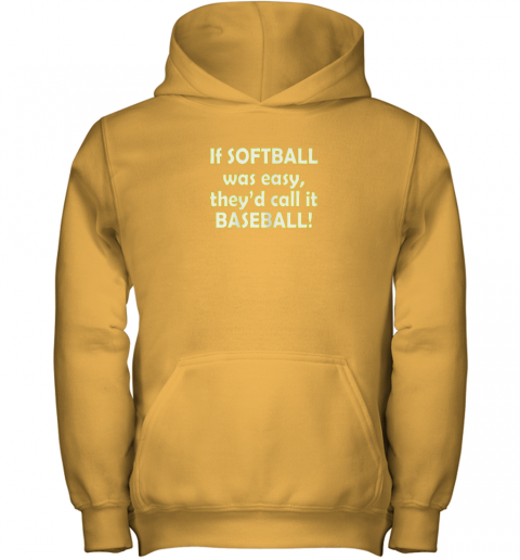 lwfm if softball was easy they39 d call it baseball funny youth hoodie 43 front gold