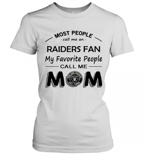 People Call Me OAKLAND RAIDERS Fan  Mom Women's T-Shirt