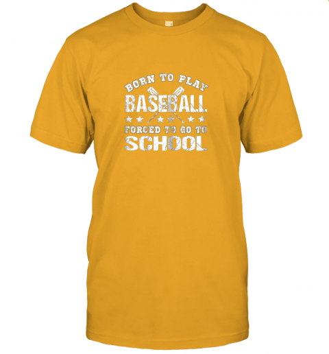 2umz born to play baseball forced to go to school jersey t shirt 60 front gold