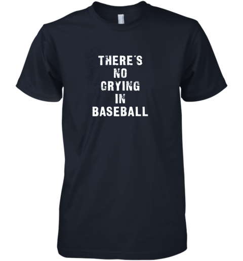 wyhg there39 s no crying in baseball funny premium guys tee 5 front midnight navy