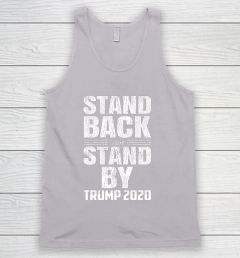 Stand Back But Stand By Trump 2020 Tank Top 3