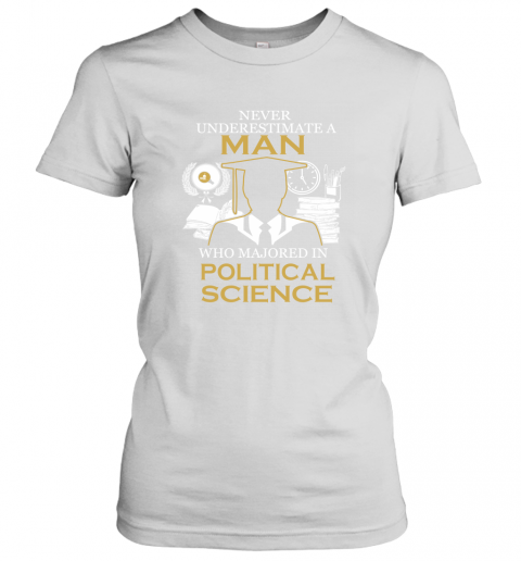 Never Underestimate A Man Who Majored In Political Science Shirt Women's T-Shirt Gift Trending Design T Shirt