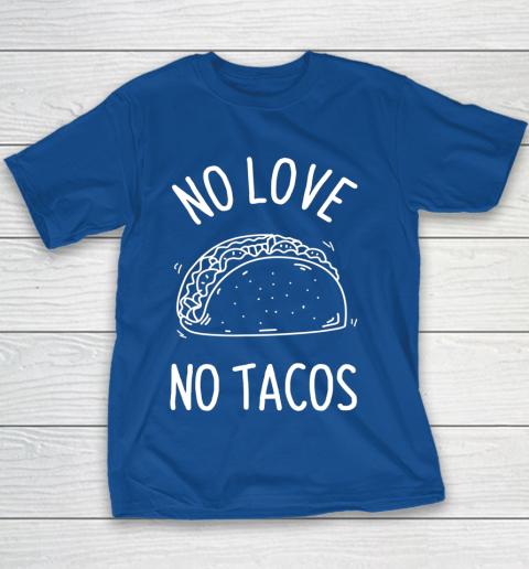 No Love No Tacos La Carreta Mexican Grill Food Lover Funny Youth T-Shirt 6