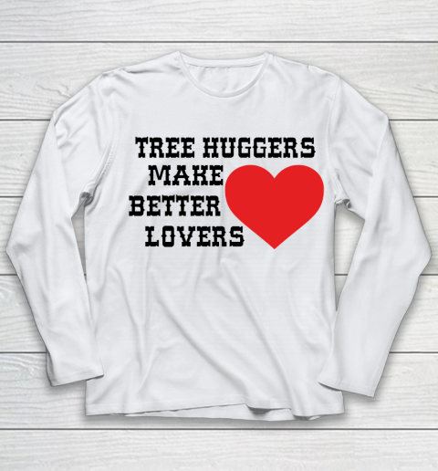Tree Huggers Make Better Lovers  Black Letters Youth Long Sleeve