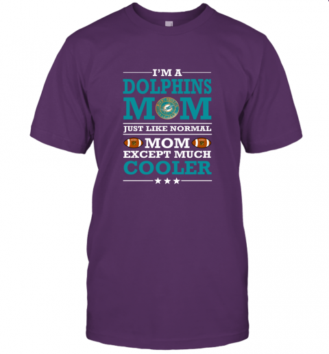 bpyy i39 m a dolphins mom just like normal mom except cooler nfl jersey t shirt 60 front team purple