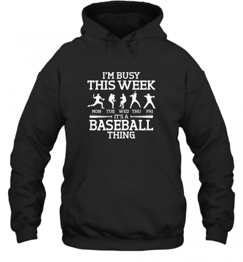 It's Baseball Thing Player I'm Busy This Week Shirt Hoodie