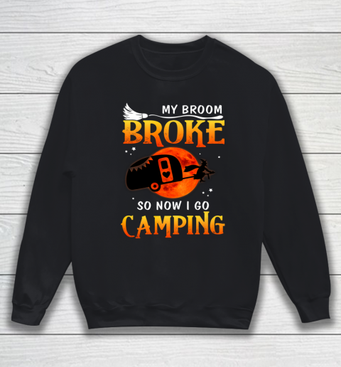 My Broom Broke So Now I Go Camping Funny Halloween Gifts Sweatshirt