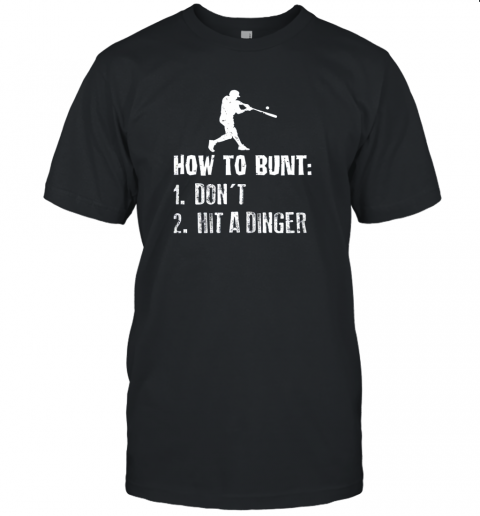 How To Bunt Don't Hit A Dinger Shirt Funny Baseball Unisex Jersey Tee