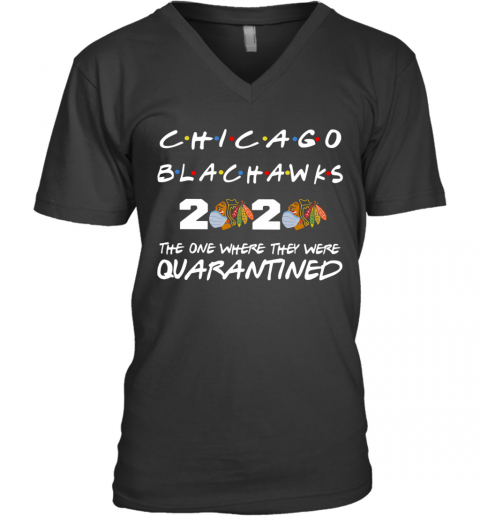 Chicago Blackhawks 2020 The One Where They Were Quarantined V-Neck T-Shirt