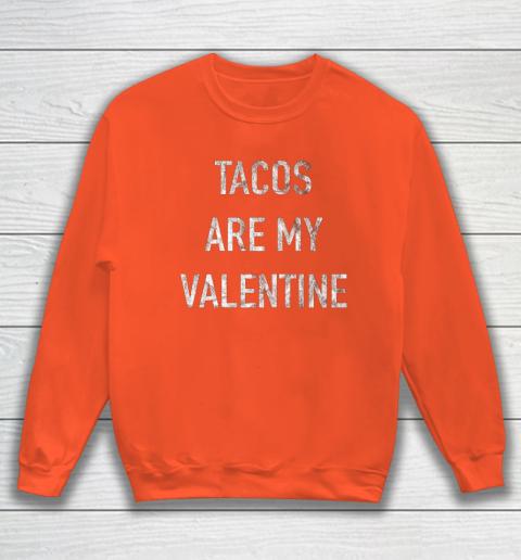 Tacos Are My Valentine t shirt Funny Sweatshirt 3