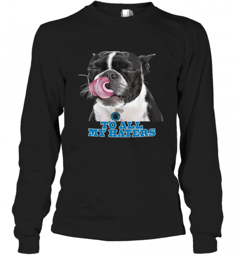 Carolina Panthers To All My Haters Dog Licking Long Sleeve T-Shirt