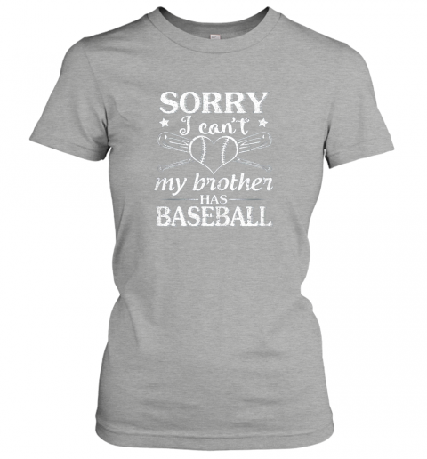 k9ki sorry i can39 t my brother has baseball happy sister brother ladies t shirt 20 front ash
