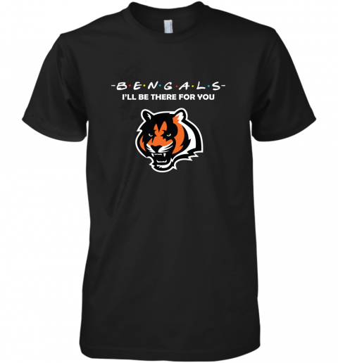 I'll Be There For You CINCINNATI BENGALS FRIENDS Movie NFL Premium Men's T-Shirt