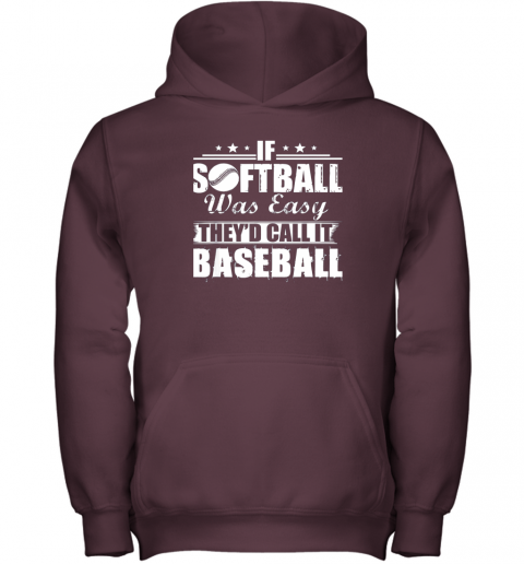 z68y if softball was easy they39 d call it baseball youth hoodie 43 front maroon