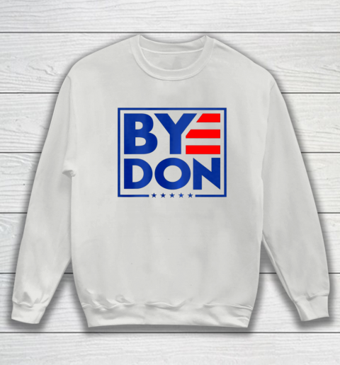 Funny Bye Don 2020 Joe Biden Anti Trump Sweatshirt 3