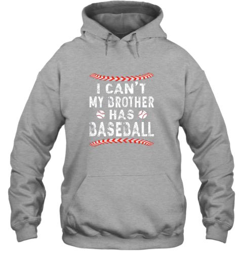 hp47 i can39 t my brother has baseball shirt fun ball softball gift hoodie 23 front sport grey