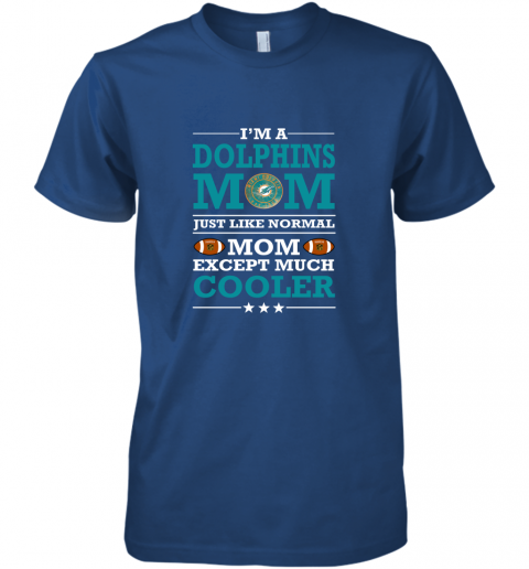 n68o i39 m a dolphins mom just like normal mom except cooler nfl premium guys tee 5 front royal