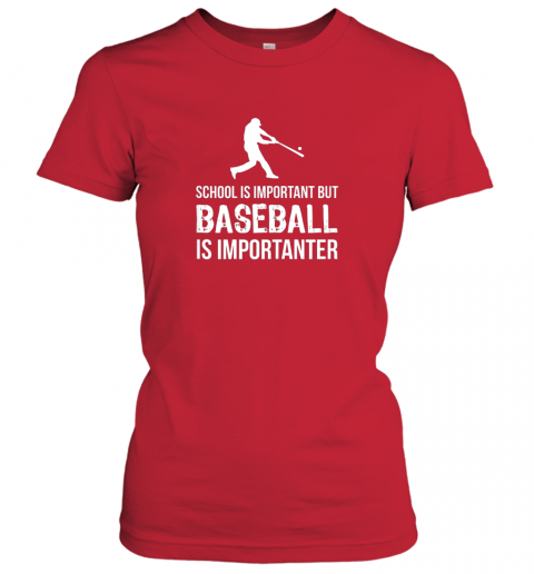 ix5b school is important but baseball is importanter gift ladies t shirt 20 front red