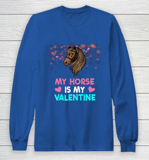 My Horse Is My Valentine Loved Horse Women Gifts Long Sleeve T-Shirt 6