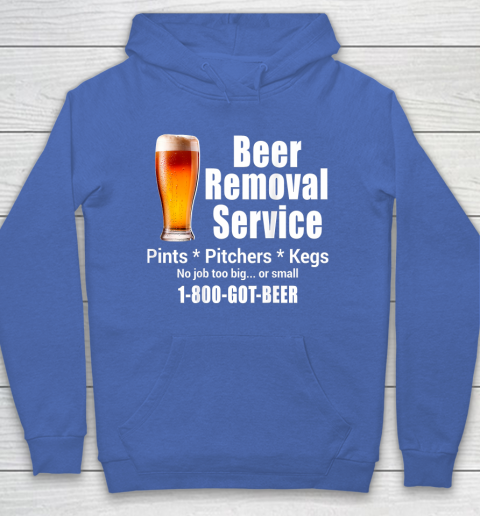 Beer Lover Funny Shirt Beer Removal Service No Job Is Too Big Or Small On Back Hoodie 6