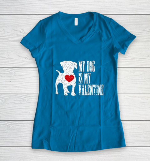 My Dog Is My Valentine T Shirt Single Love Life Gift Women's V-Neck T-Shirt 5