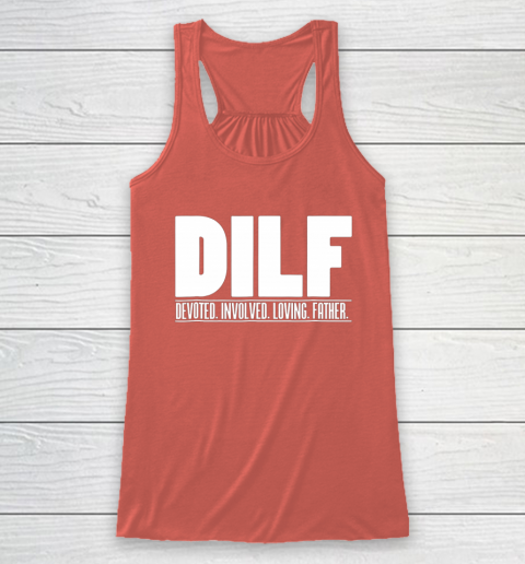 DILF Shirt Dedicated Involved Loving Father Tshirt Funny Dad Gift Racerback Tank 3