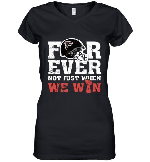 NFL Forever Atlanta Falcons Not Just When WE WIN Women's V-Neck T-Shirt