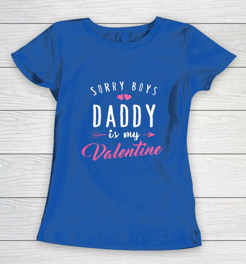 Sorry Boys Daddy Is My Valentine T Shirt Girl Love Funny Women's T-Shirt 8
