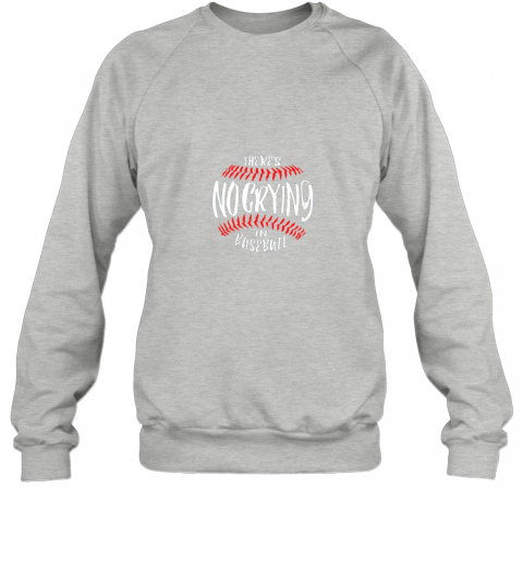 lzxw there39 s no crying in baseball sweatshirt 35 front sport grey