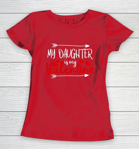 My Daughter is My Valentine Mommy Daddy Valentines Day Gift Women's T-Shirt 9