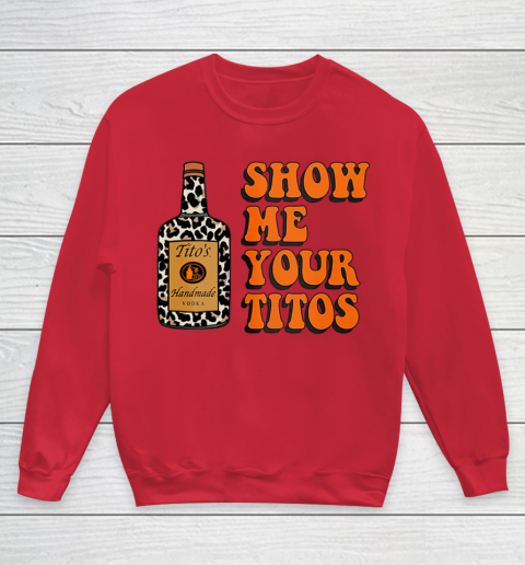 Show Me Your Tito s Funny Drinking Vodka Alcohol Lover Shirt Youth Sweatshirt 9