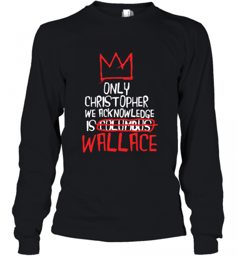 the only christopher we acknowledge is wallace Youth Long Sleeve