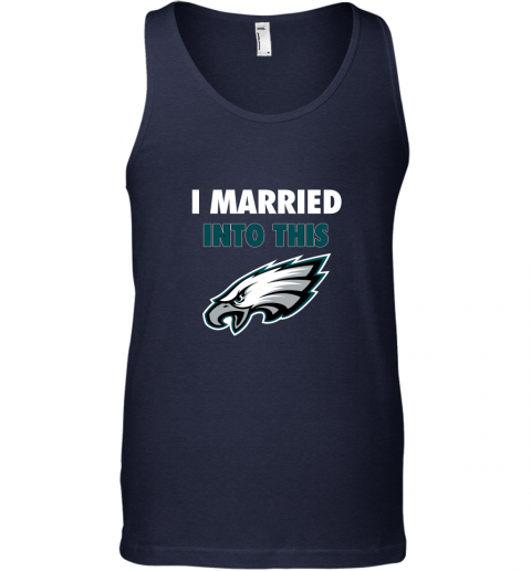 5jp6 i married into this philadelphia eagles football nfl unisex tank 17 front navy