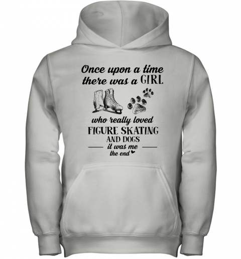 Once Upon A Time There Was A Girl Who Really Loved Figure And Dogs Paw It Was Me The End Youth Hoodie
