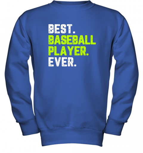 bjxy best baseball player ever funny quote gift youth sweatshirt 47 front royal