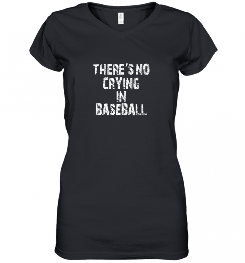 There's No Crying In Baseball Women's V-Neck T-Shirt