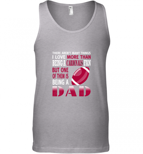 v0ka i love more than being a cardinals fan being a dad football unisex tank 17 front sport grey