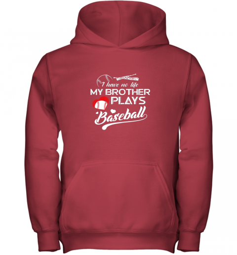 s4of i have no life my brother plays baseball shirt funny gifts youth hoodie 43 front red