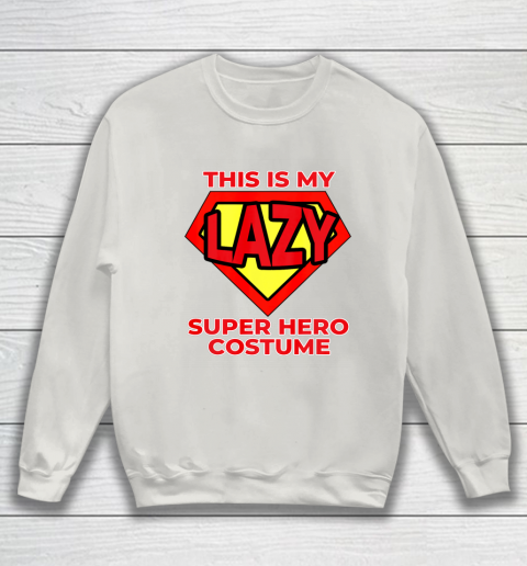 This Is My Lazy Superhero Costume Funny Halloween Super Hero Sweatshirt 10