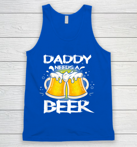 Beer Lover Funny Shirt Daddy Needs A Beer Father's Day Funny Drinking Tank Top 4